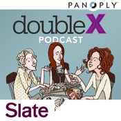 Slate\'s Double X Podcasts