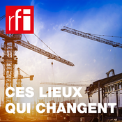 RFI - Ces lieux qui changent, pour le meilleur et pour le pire